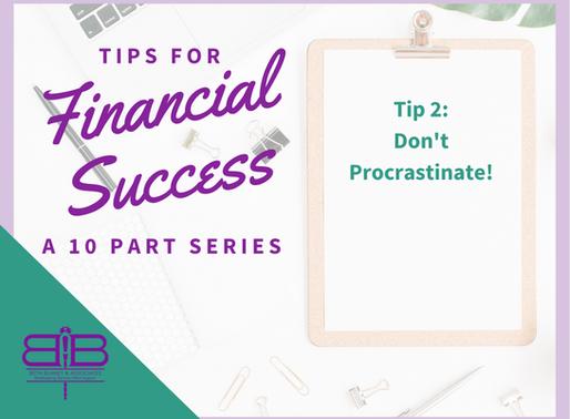 Tip 2 of 10: Don't procrastinate!