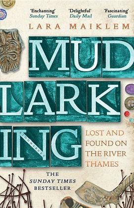 Mudlarking : The Sunday Times Bestseller by Lara Maiklem