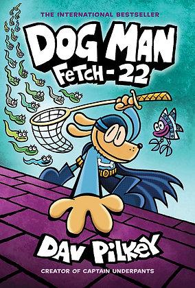 Dog Man: Fetch-22 (Book 8)