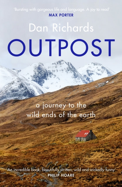 The Outpost: A Journey To The Wild Ends Of The Earth by Dan Richards