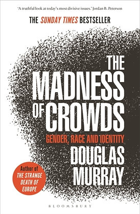 The Madness of Crowds : Gender, Race and Identity by Douglas Murray