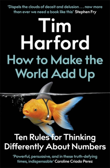 How to Make the World Add Up: Ten Rules for Thinking Differently About Numbers