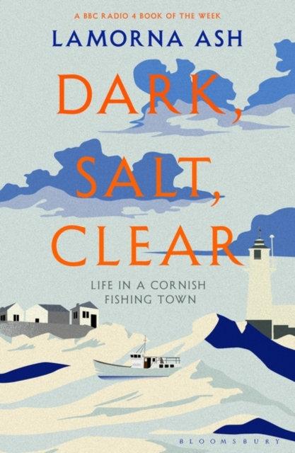 Dark, Salt, Clear : Life in a Cornish Fishing Town by Lamorna Ash