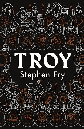 Troy : Our Greatest Story Retold by Stephen Fry