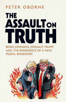The Assault on Truth byPeter Oborne