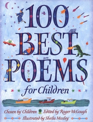 100 Best Poems for Children Illustrated by:Sheila Moxley Edited by:Roger McGough