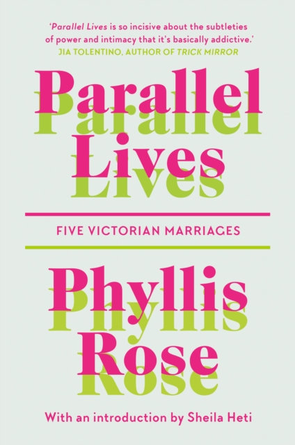 Parallel Lives : Five Victorian Marriages by Phyllis Rose (Author) , Sheila Heti