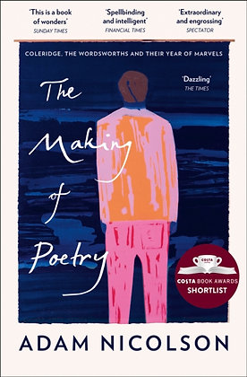 The Making of Poetry: Coleridge, the Wordsworths and Their Year of Marvels by A