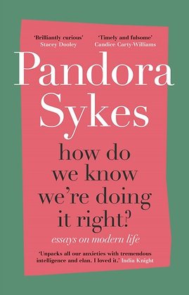 How Do We Know We're Doing It Right? by Pandora Sykes