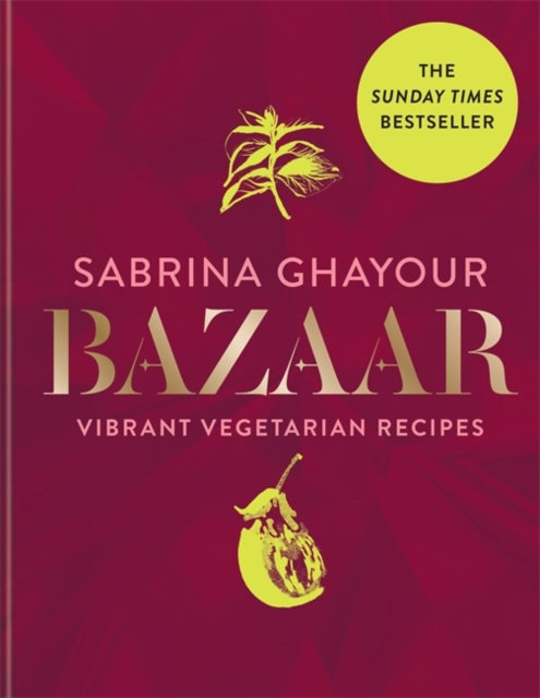 Bazaar : Vibrant Vegetarian and Plant-based Recipes by Sabrina Ghayour