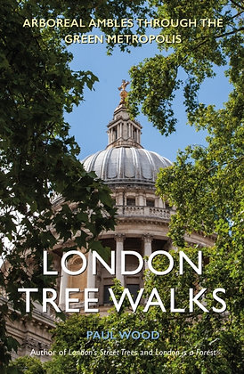 London Tree Walks : Arboreal Ambles Around the Green Metropolis by Paul Wood
