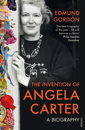 The Invention of Angela Carter : A Biography by Edmund Gordon