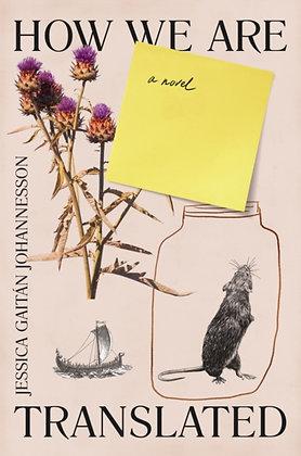 How We Are Translated : a novel by Jessica Gaitan Johannesson