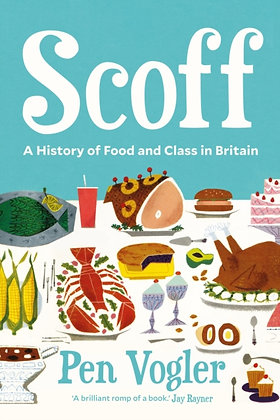 Scoff : A History of Food and Class in Britain by Pen Vogler