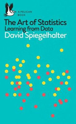 Art Of Statistics: Learning From Data by David Spiegelhalter