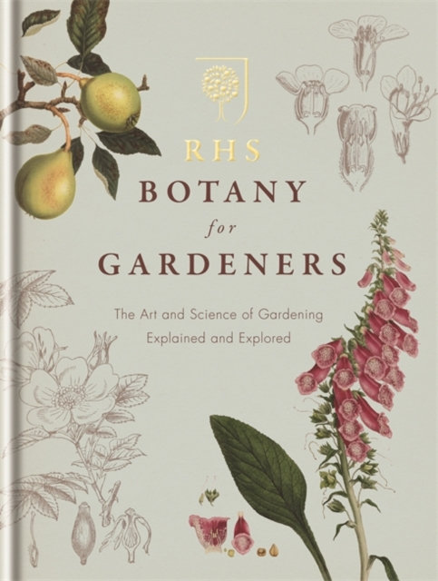 RHS Botany for Gardeners : The Art and Science of Gardening Explained & Explored