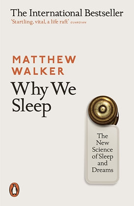 Why We Sleep : The New Science of Sleep and Dreams by Matthew Walker