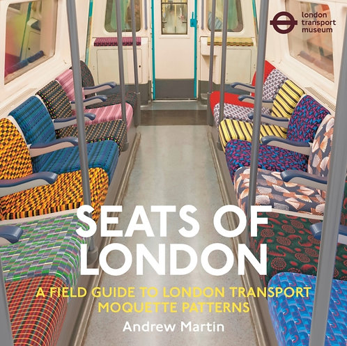 Seats of London:A Field Guide to London Transport Moquette Patterns by A. Martin