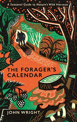 The Forager's Calendar: A Seasonal Guide to Nature's Wild Harvests by John Wrigh