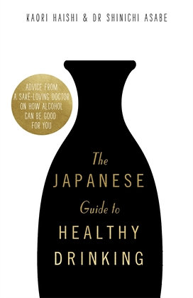 The Japanese Guide to Healthy Drinking by Kaori Haishi and Dr Shinichi As