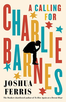 A Calling for Charlie Barnes by Joshua Ferris
