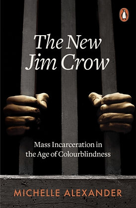 The New Jim Crow : Mass Incarceration in the Age of Colourblindness by Michelle