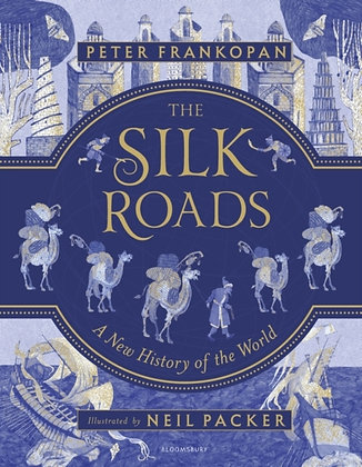 The Silk Roads : A New History of the World - Illustrated Edition
