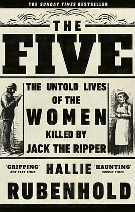 The Five : The Untold Lives of the Women Killed by Jack the Ripper by Hallie Rub