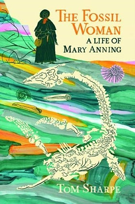 The Fossil Woman : A Life of Mary Anning by Tom Sharpe