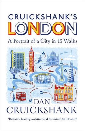 Cruickshank's London: A Portrait of a City in 13 Walks by Dan Cruickshank