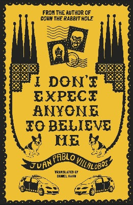 I Don't Expect Anyone to Believe Me by Juan Pablo Villalobos
