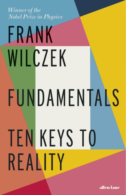 Fundamentals : Ten Keys to Reality by Frank Wilczek