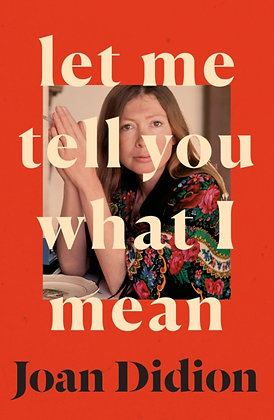 Let Me Tell You What I Mean by Joan Didion