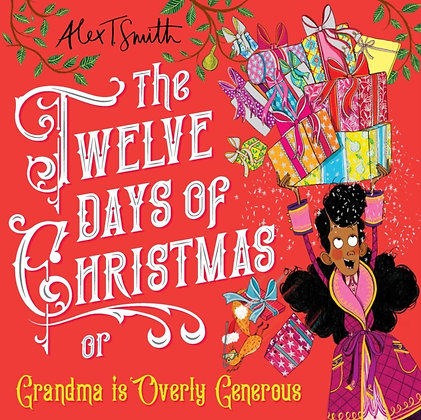 The Twelve Days of Christmas : Grandma is Overly Generous by Alex T Smith