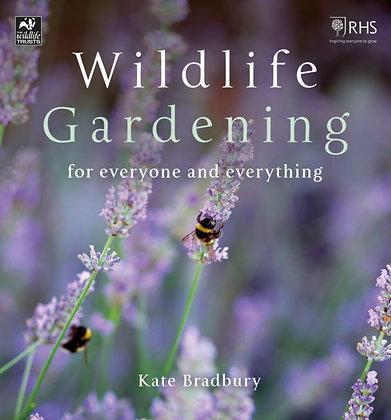 Wildlife Gardening : For Everyone and Everything by Kate Bradbury
