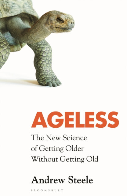 Ageless : The New Science of Getting Older Without Getting Old by Andrew Steele