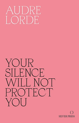 Your Silence Will Not Protect You : Essays and Poems by Andre Lourde