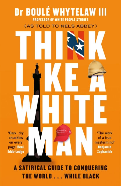 Think Like a White Man : A Satirical Guide to Conquering the World . . .
