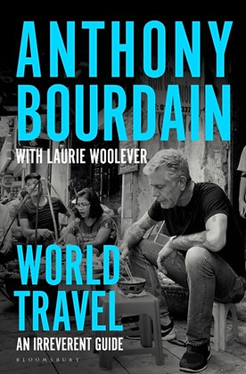 World Travel : An Irreverent Guide by Anthony Bourdain