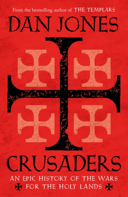 Crusaders : An Epic History of the Wars for the Holy Lands by Dan Jones