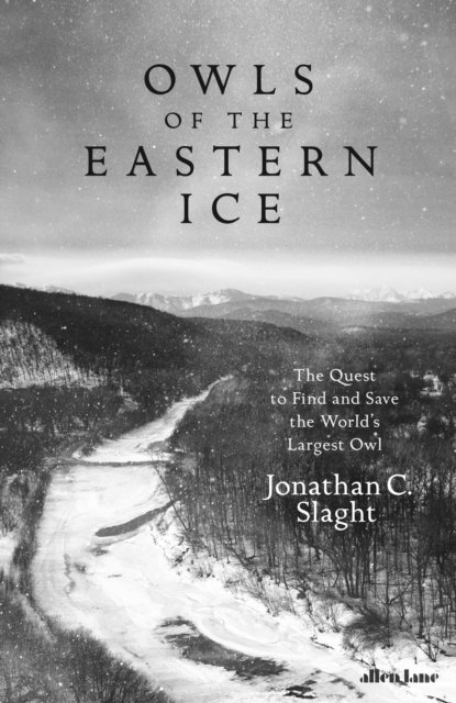 Owls of the Eastern Ice : The Quest To Find The World's Largest Owl IN SHOP ONLY
