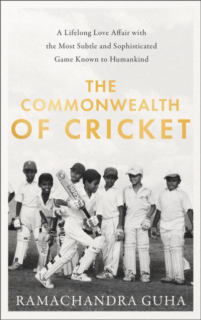 The Commonwealth of Cricket : A Lifelong Love Affair