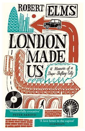 London Made Us: A Memoir of a Shape-Shifting City