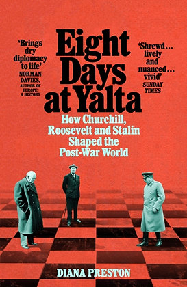 Eight Days at Yalta : How Churchill, Roosevelt and Stalin Shaped the Post-War Wo