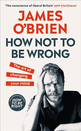 How Not To Be Wrong : The Art of Changing Your Mind by James O'Brien