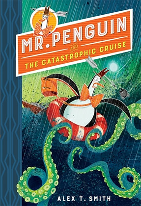Mr Penguin and the Catastrophic Cruise : Book 3 by Alex T. Smith