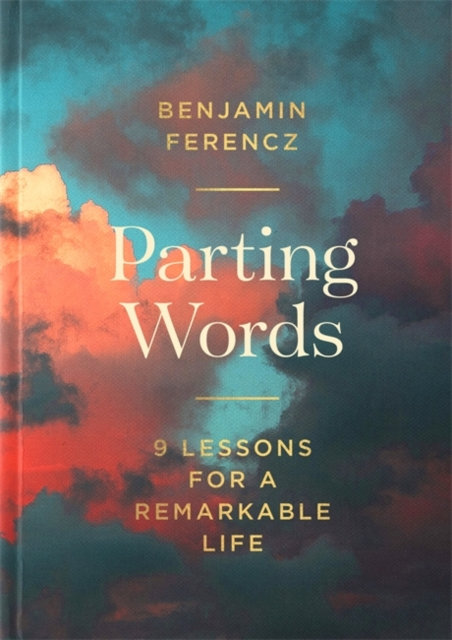 Parting Words : 9 lessons for a remarkable life by Benjamin Ferencz