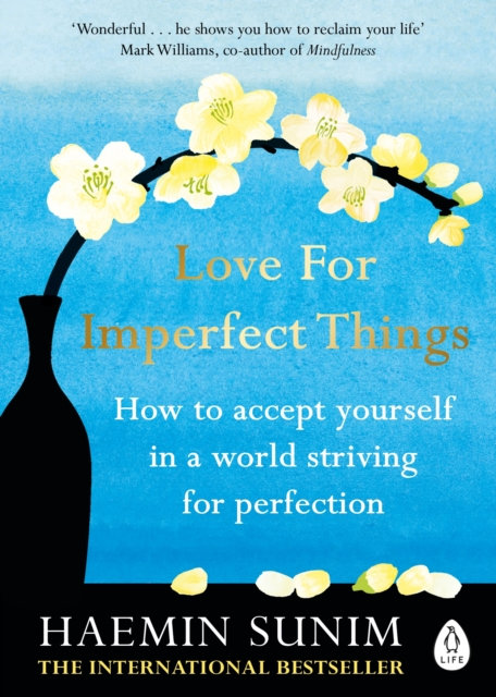 Love for Imperfect Things : How to Accept Yourself in a World Striving for Perfe
