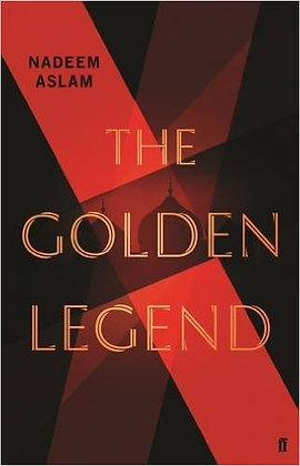 THE GOLDEN LEGEND by Nadeem Aslam
