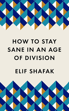 How to Stay Sane in an Age of Division by Elif Shafak